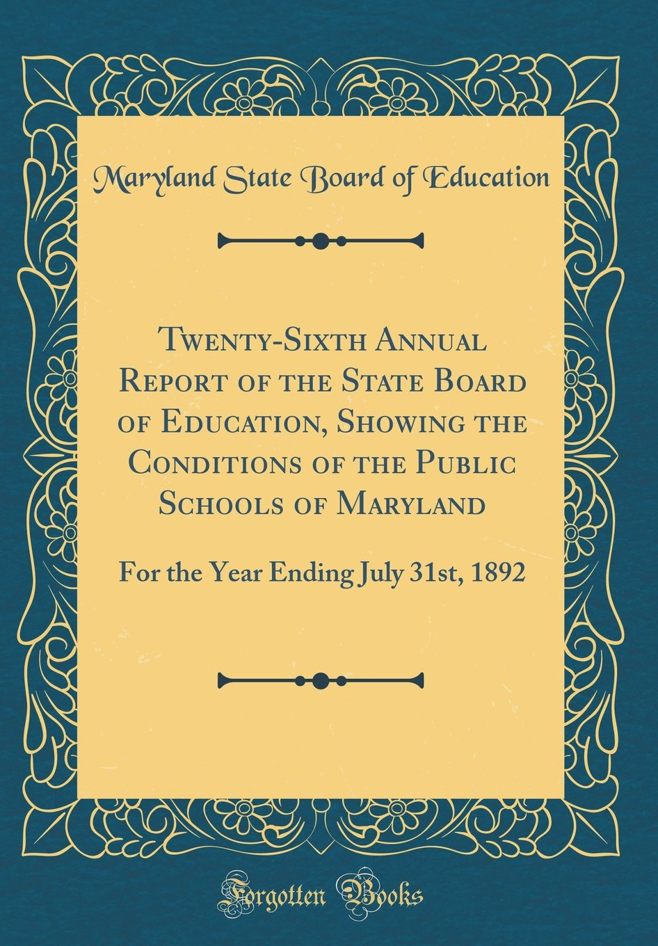 Twenty-Sixth Annual Report of the State Board of Education, Showing the Conditions of the Public Schools of Maryland: For the Year Ending July 31st, 1892 (Classic Reprint) PDF
