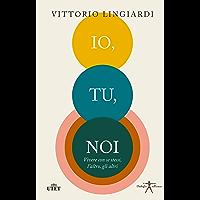 Io, tu, noi: Vivere con se stessi, l'altro, gli altri (Italian Edition)