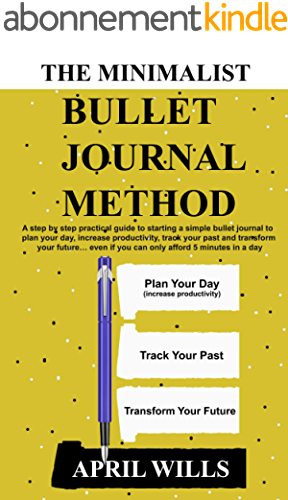 THE MINIMALIST BULLET JOURNAL METHOD: A step by step practical guide to starting a simple bullet journal to plan your day, increase productivity, track ... and transform your future (English Edition)