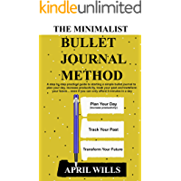 THE MINIMALIST BULLET JOURNAL METHOD: A step by step practical guide to starting a simple bullet journal to plan your day, increase productivity, track your past and transform your future
