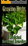 Growing Herbs: 20 Medicinal Herbs and Remedies: (Medicinal Herbs, Herbal Medicine)