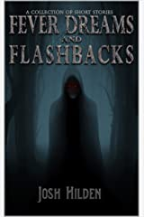 Fever Dreams & Flashbacks: A Short Fiction Collection Kindle Edition