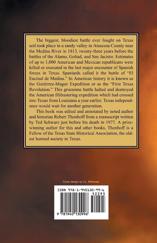 Forgotten Battlefield of the First Texas Revolution: The First Battle of Medina  August 18, 1813: Ted Schwarz, Robert H. Thonhoff, Jack Jackson: ...