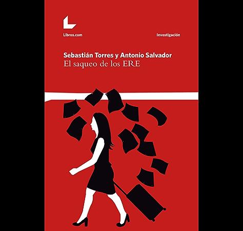 El saqueo de los ERE (Investigación) eBook: Torres, Sebastián, Salvador, Antonio: Amazon.es: Tienda Kindle