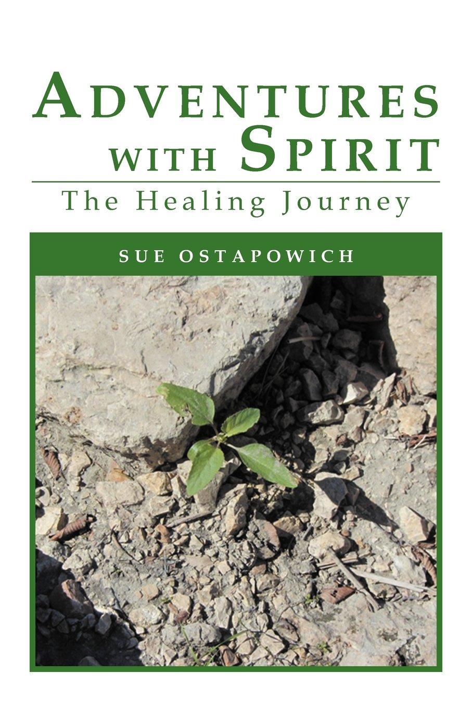 Read Online Adventures with Spirit: The Healing Journey PDF