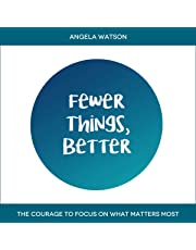 Fewer Things, Better: The Courage to Focus on What Matters Most