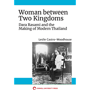 Woman between Two Kingdoms: Dara Rasami and the Making of Modern Thailand