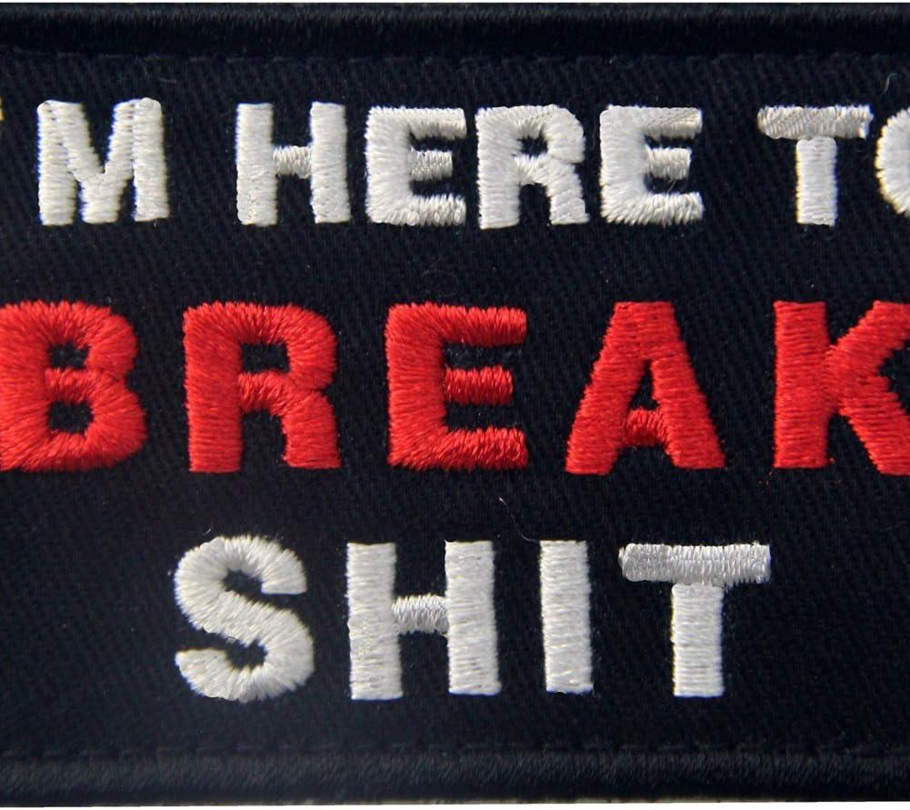 Im Here to Break Shit Tactical Patch Embroidered Morale Applique Fastener Hook /& Loop Emblem
