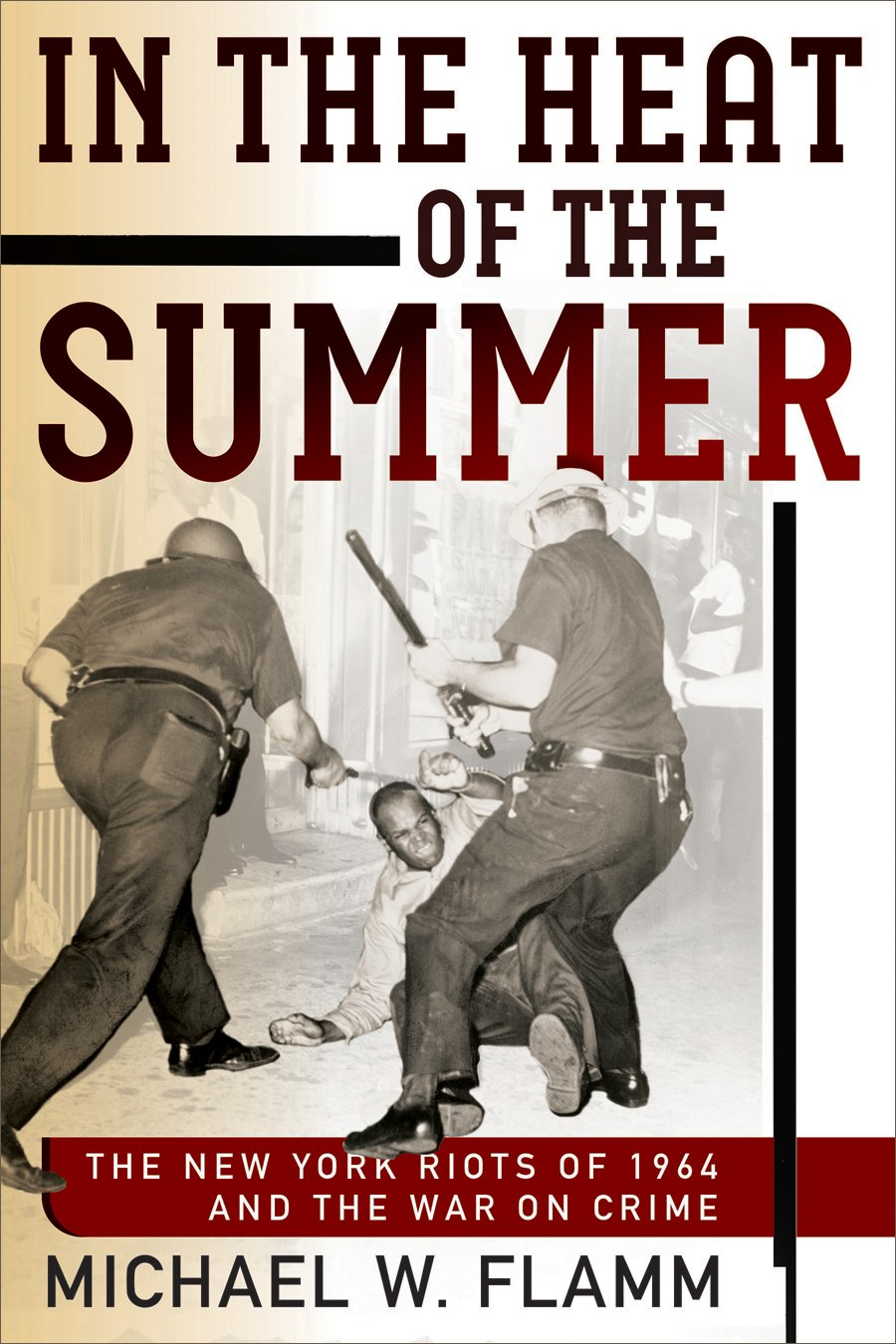 In the Heat of the Summer: The New York Riots of 1964 and the War on Crime (Politics and Culture in Modern America) pdf