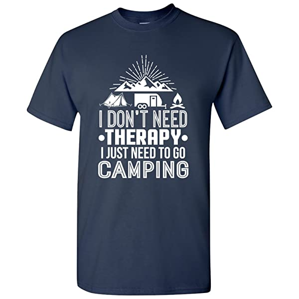 Dont Need Therapy I Just Need To Go Camping Adult Camping T Shirt