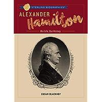 Alexander Hamilton: His Life, Our History (Sterling Biographies) (Sterling Biographies(r))