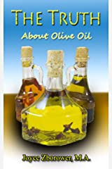 The Truth About Olive Oil: Benefits – Curing methods – Remedies (Food and Nutrition Series Book 3)