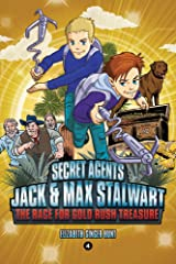 Secret Agents Jack and Max Stalwart: The Race for Gold Rush Treasure: California, USA (Book 4) Paperback