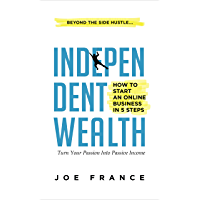Independent Wealth: How to Start an Online Business in 5 Steps: Turn Your Passion into Passive Income (English Edition)