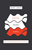 Faith. Hope. Love.: The Christ-Centered Way to Grow in Grace (English Edition)
