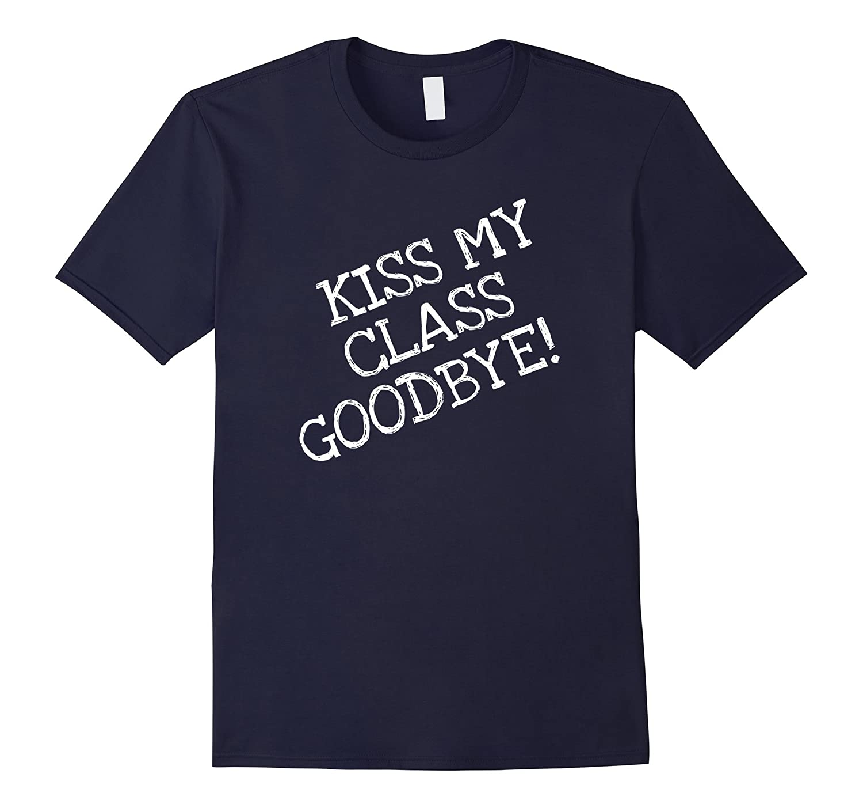 Kiss My Class Goodbye funny Tshirt-Vaci