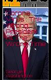 Corona Virus : The Wrong President At The Wrong Time