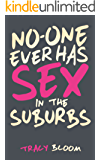 No-One Ever Has Sex in the Suburbs: A Very Funny Romantic Novel