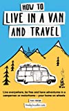 How to live in a van and travel: Live everywhere, be free and have adventures on a campervan or motorhome – your home on wheels