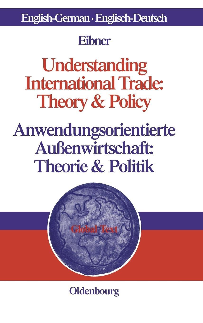 Understanding International Trade: Theory & Policy / Anwendungsorientierte Außenwirtschaft: Theorie & Politik (Global Text)
