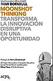 Moonshot Thinking: Transforma la innovación disruptiva en una oportunidad