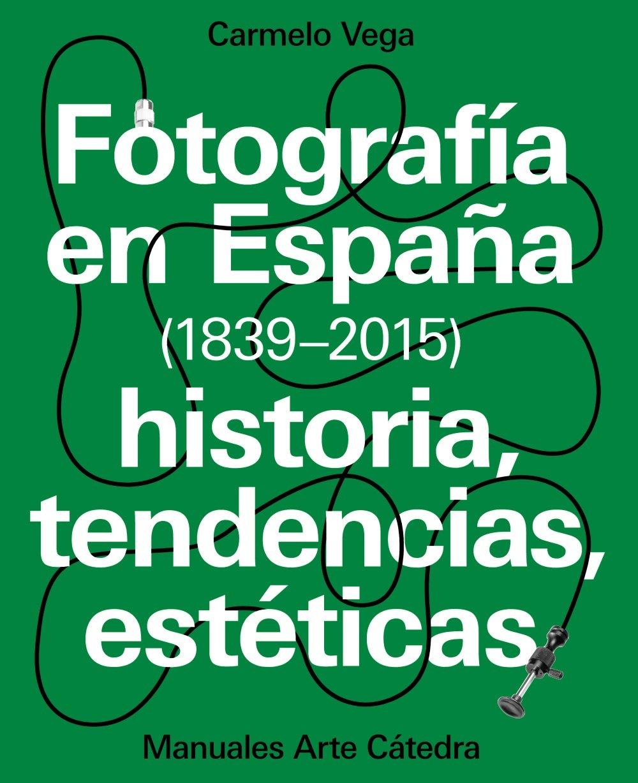 Fotografía en España 1839-2015 : Historia, tendencias, estéticas ...