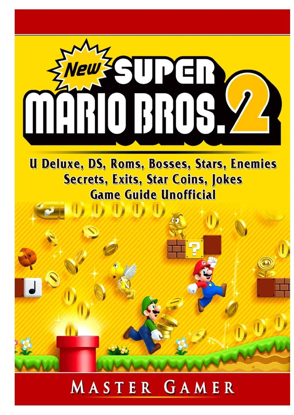 New Super Mario Bros 2, DS, 3DS, Secrets, Exits, Walkthrough, Star Coins, Power Ups, Worlds, Tips, Jokes, Game Guide Unofficial: Amazon.es: Gamer, Master: Libros en idiomas extranjeros