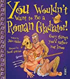 Roman Gladiator (You Wouldn't Want To Be)