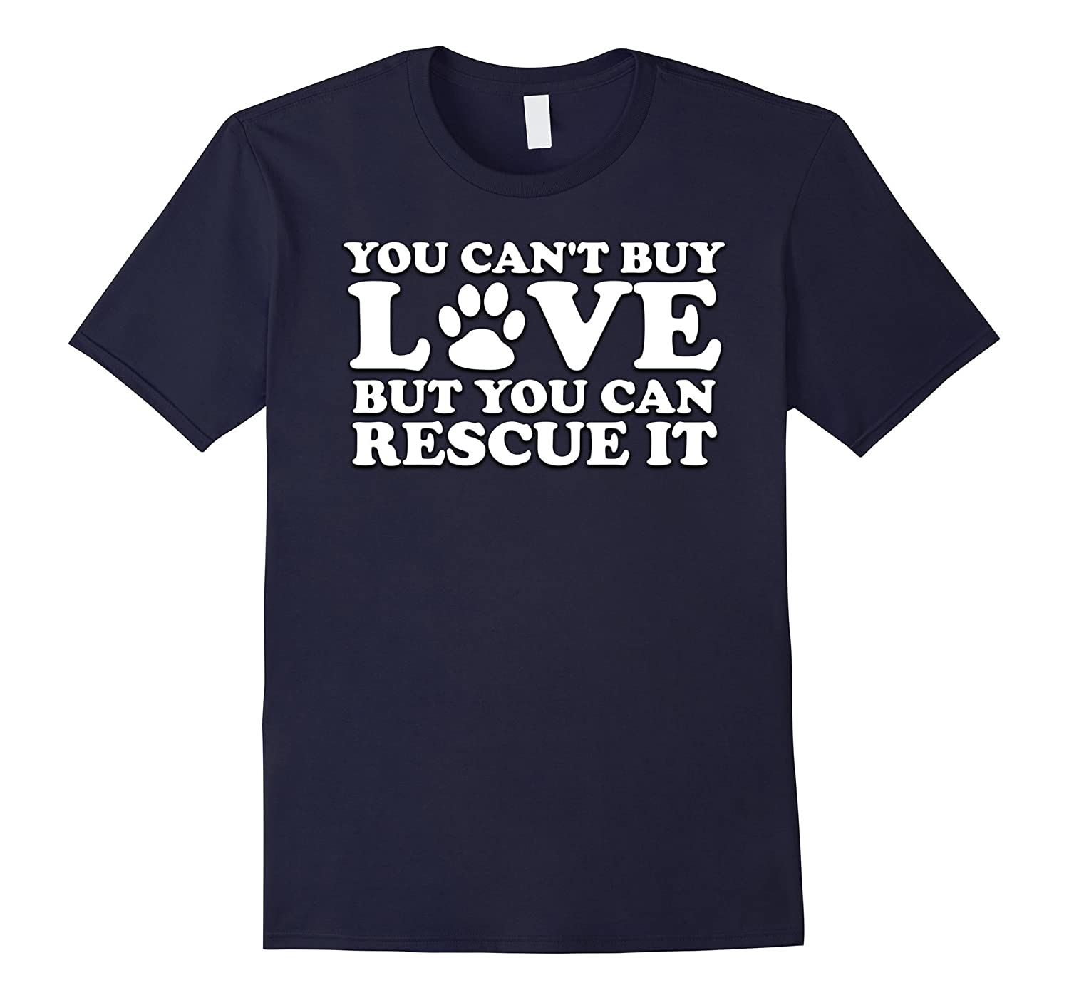 You Cant Buy Love But You Can Rescue It Dog Cat T Shirt-TH