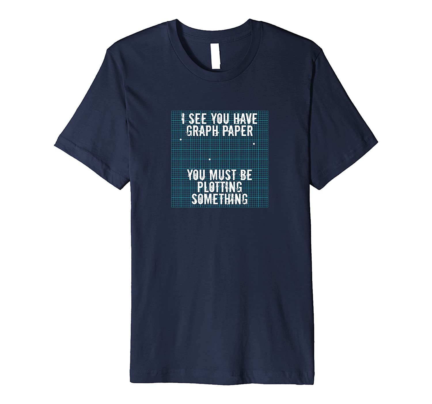 I See You Have Graph Paper T shirt Geometry Math Humor Tee