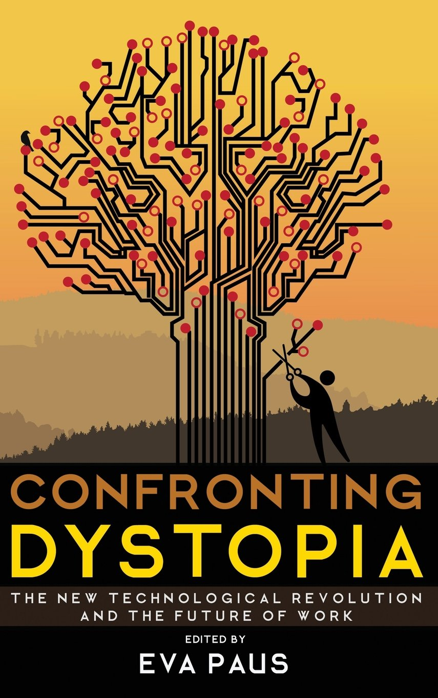 Download Confronting Dystopia: The New Technological Revolution and the Future of Work PDF