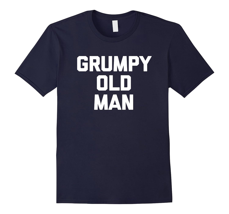 Grumpy Old Man T-Shirt funny saying sarcastic grandpa humor-BN