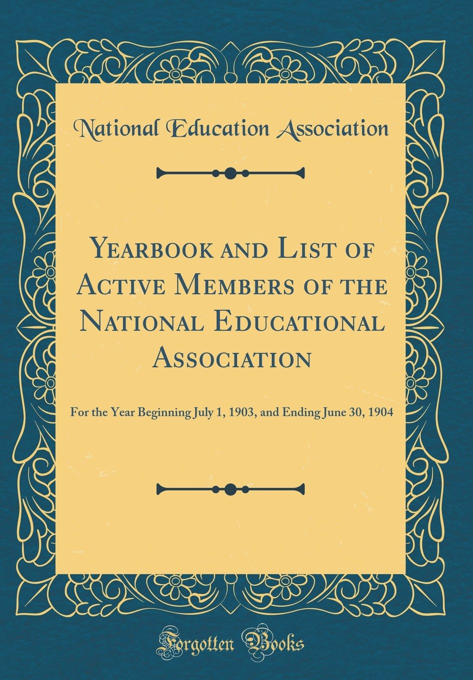 Read Online Yearbook and List of Active Members of the National Educational Association: For the Year Beginning July 1, 1903, and Ending June 30, 1904 (Classic Reprint) pdf epub