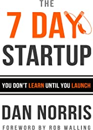 The 7 Day Startup: You Don't Learn Until You Launch (English Edition)
