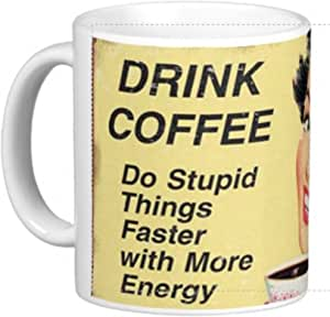 Drink coffee, do stupid things faster with more energy. Funny 11 Oz. Ceramic Coffee Mug