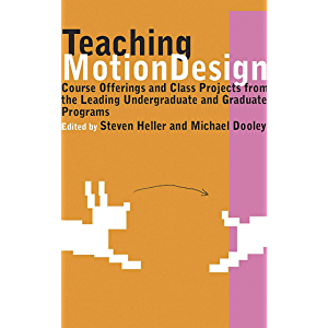 Teaching Motion Design: Course Offerings and Class Projects from the Leading Undergraduate and Graduate: Course…