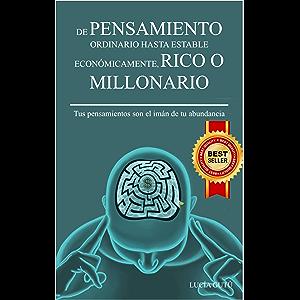 DE PENSAMIENTO ORDINARIO A ABUNDANTE, RICO O MILLONARIO.: Hombre o mujer de pensamiento pobre hasta abundante, rico o…
