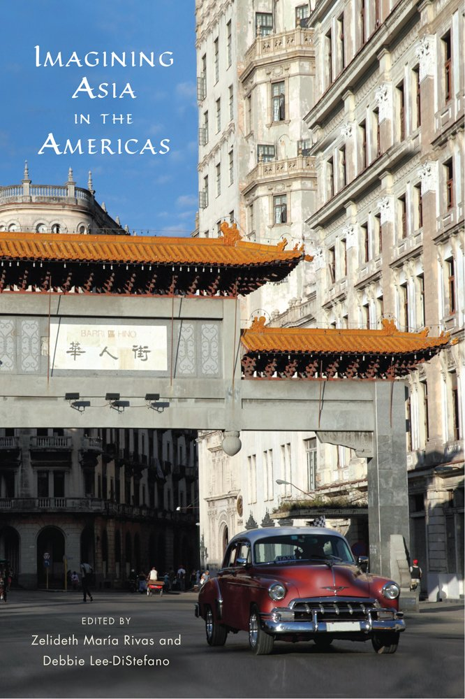 Imagining Asia in the Americas (Asian American Studies Today) pdf epub