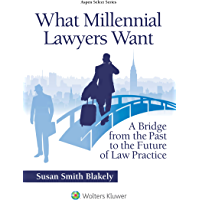 What Millennial Lawyers Want: A Bridge from the Past to the Future of Law Practice (Aspen Select Series)