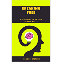 Breaking Free: A Blueprint To An Open-Minded World (English Edition)