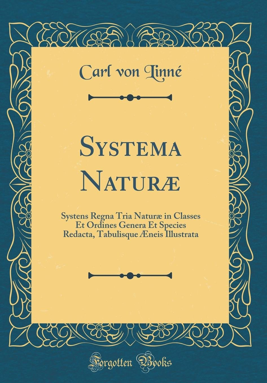 Read Online Systema Naturæ: Systens Regna Tria Naturæ in Classes Et Ordines Genera Et Species Redacta, Tabulisque Æneis Illustrata (Classic Reprint) (Latin Edition) pdf
