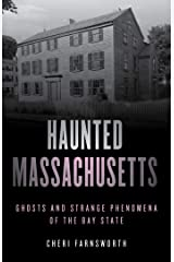 Haunted Massachusetts: Ghosts and Strange Phenomena of the Bay State (Haunted Series) Kindle Edition
