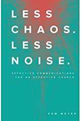 Less Chaos. Less Noise.: Effective Communications for an Effective Church Paperback