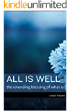 All is Well: the unending blessing of what is (English Edition)