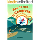 How to use a compass for kids (and adults too!): Your Little Guide to Becoming an Expert Navigator With a Trusty Compass
