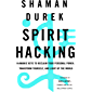 Spirit Hacking: Shamanic keys to reclaim your personal power, transform yourself and light up the world (English Edition)