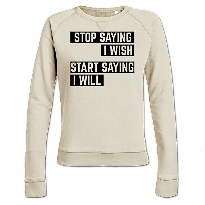 Sudadera de mujer Stop Saying I Wish Start Saying I Will by Shirtcity: Amazon.es: Ropa y accesorios
