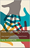 How To Do Social Work: Steps towards Effective Social Work Practice