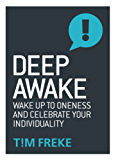 Deep Awake: Wake Up To Oneness and Become a Lover of Life