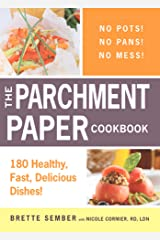 The Parchment Paper Cookbook: 180 Healthy, Fast, Delicious Dishes! Kindle Edition